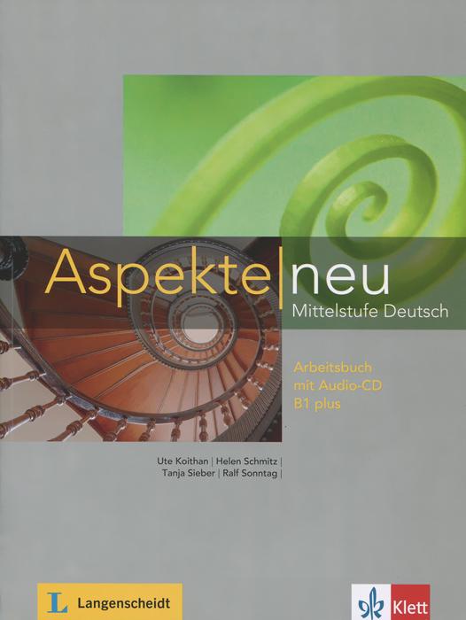 Aspekte Neu: Arbeitsbuch B1 Plus: Mittelstufe Deutsch (+аудиокнига CD)