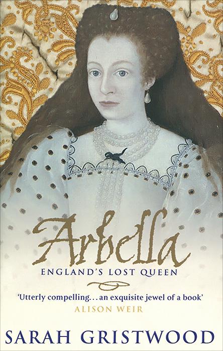 Sarah Gristwood Arbella: England's Lost Queen банка для сыпучих продуктов чай lcs старая тоскана lcs670plt ot al