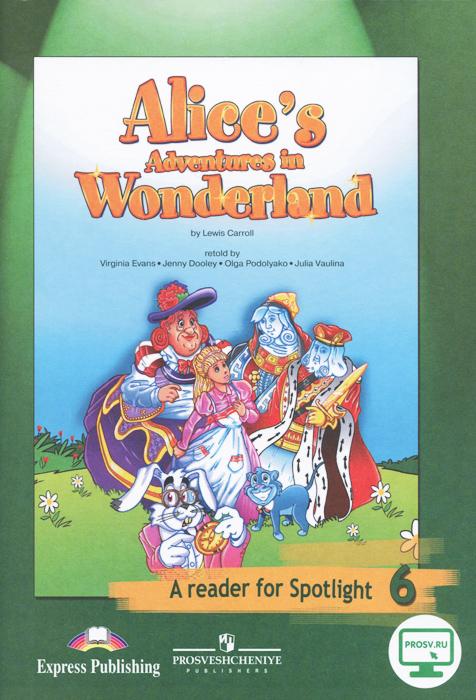 Alices Adventures in Wonderland: A Reader for Spotlight 6 / Алиса в стране чудес. 6 класс