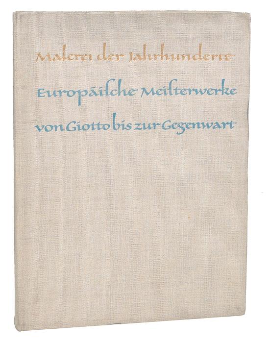 Malerei der Jahrhunderte. Europaische Meisterwerke von Giotto bis zur Gegenwart