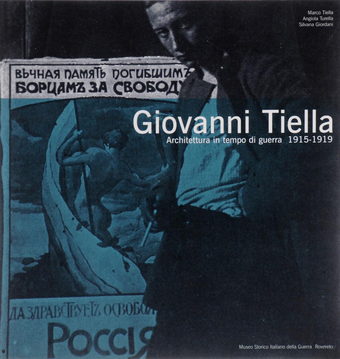 Giovanni Tiella: Architettura in tempo di Guerra: 1915-1919