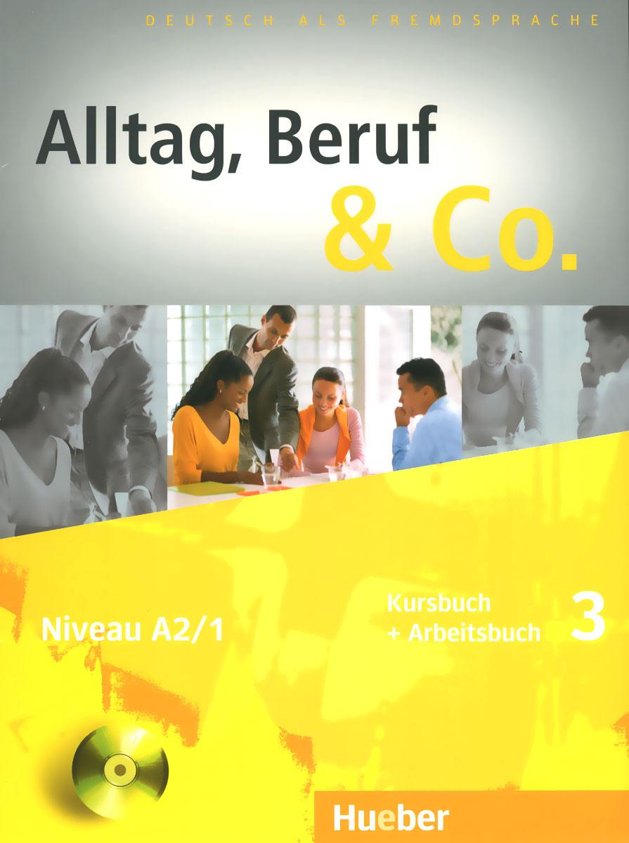 Alltag, Beruf & Co.: Kursbuch + Arbeitsbuch 3: Niveau A2/1 (+ CD)