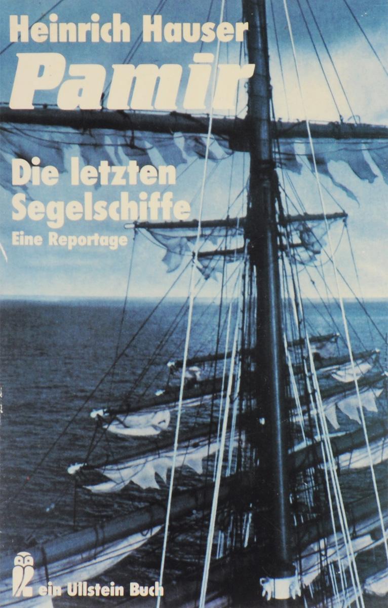 Pamir: Die letzten Segelschiffe. Heinrich Hauser