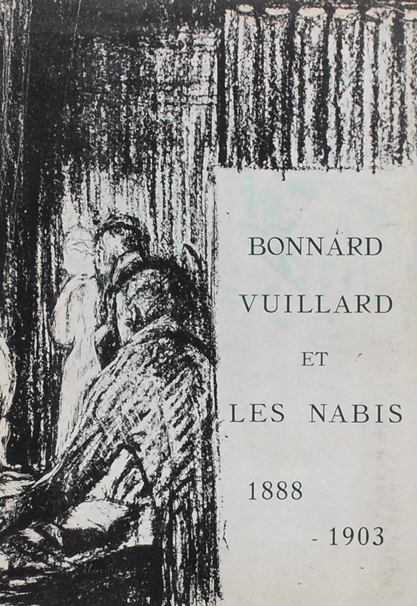 Bonnard, Vuillard et les Nabis: 1888-1903