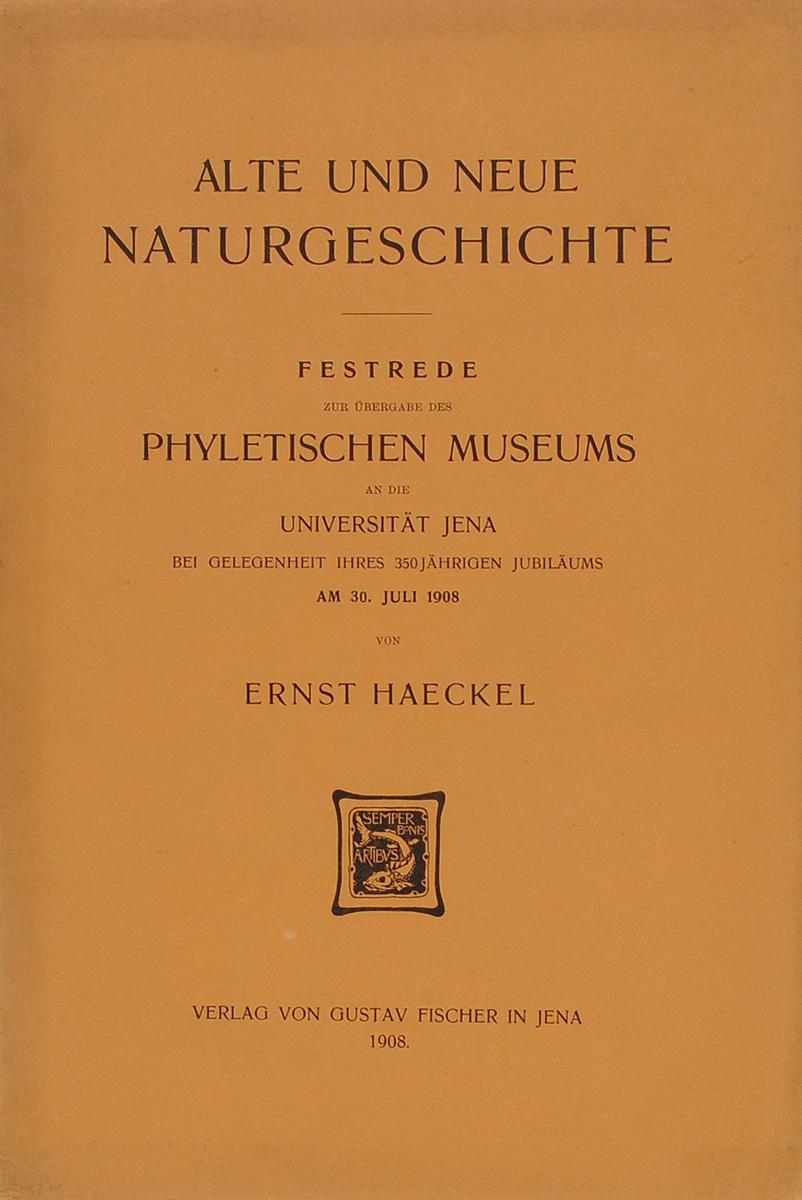 Alte und Neue Naturgeschichte: Festrede zur ubergabe des Phyletischen museums