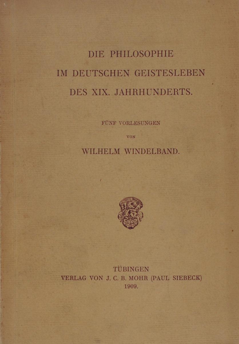Die Philosophie im deutschen Geistesleben des XIX Jahrhunderts