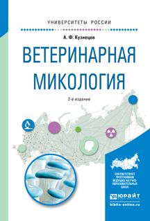 Кузнецов А.Ф. Ветеринарная микология 2-е изд., испр. и доп. Учебное пособие для вузов