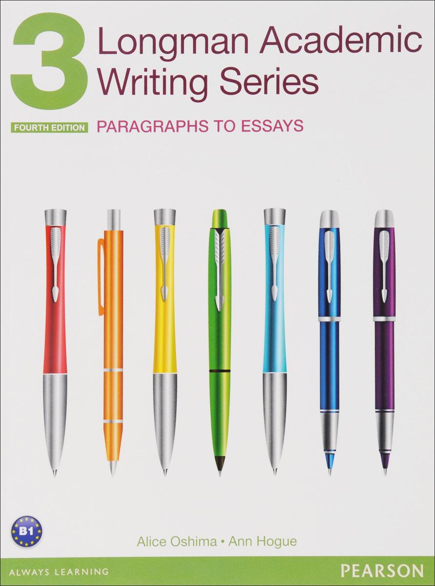 Longman Academic Writing Series 3: Paragraphs to Essays ***