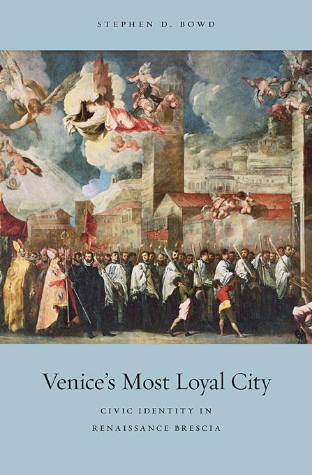 Venice?s Most Loyal City – Civic Identity in Renaissance Brescia