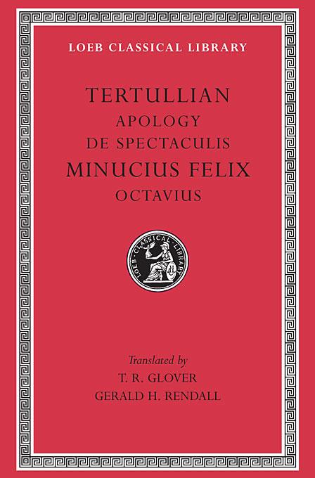 Apology & De Spectaculis – Minucius Felix, Octavius L250 (Trans. Glover)(Latin)