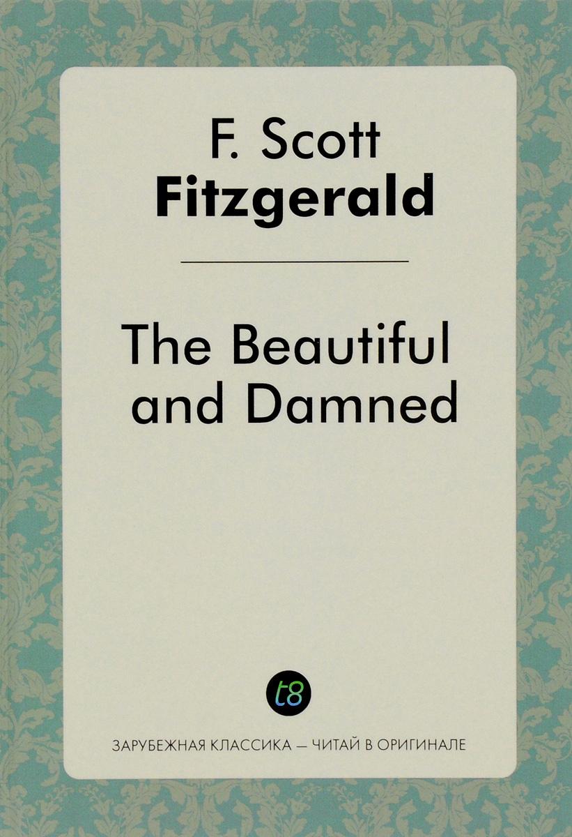 Цитаты из книги The Beautiful and Dammen / Прекрасные и проклятые