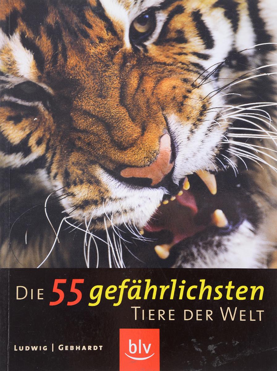 Mario Ludwig, Harald Gebhardt Die 55 gefahrlichsten Tiere der Welt