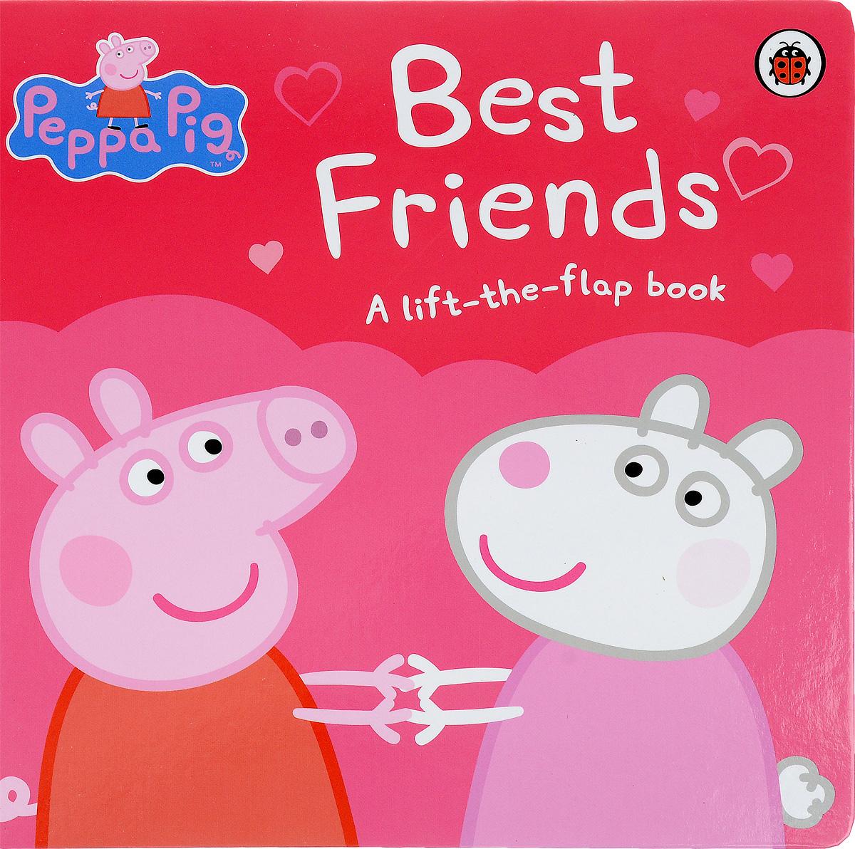 Peppa Pig: Best Friends. A Lift-the-flap Book