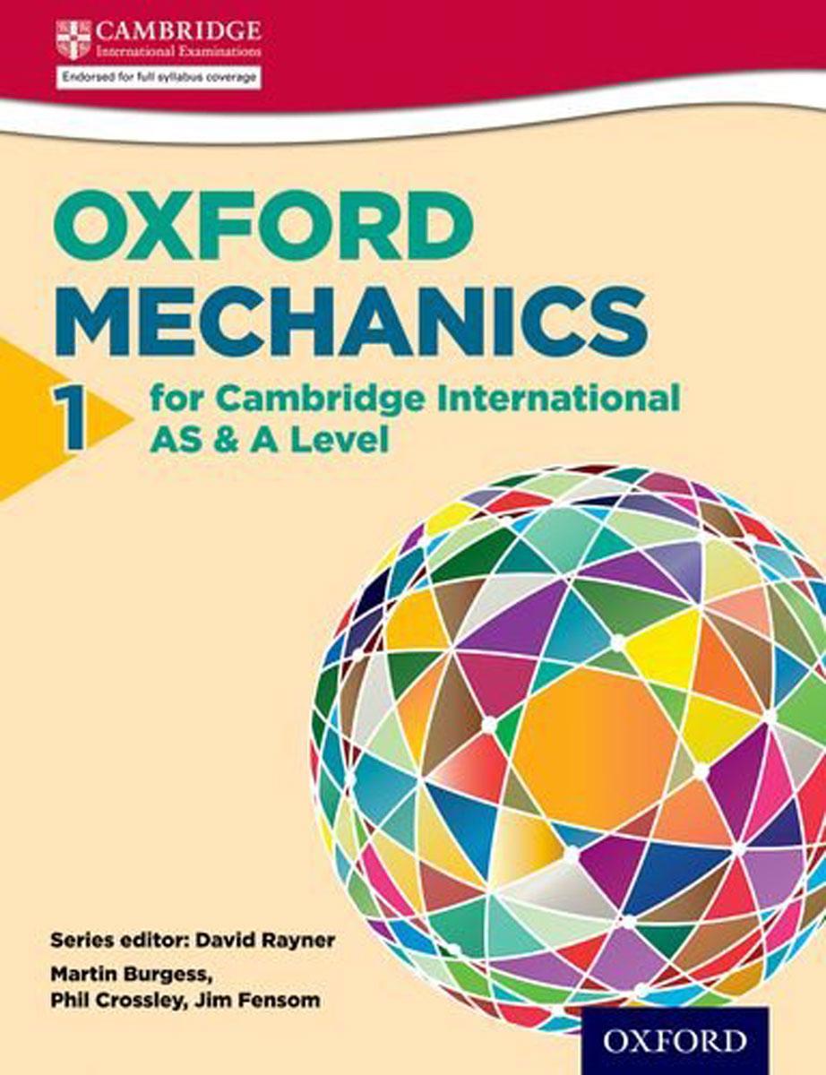 Mathematics for Cambridge International AS & A Level: Oxford Mechanics 1 for Cambridge International AS & A Level (International a Level Maths)