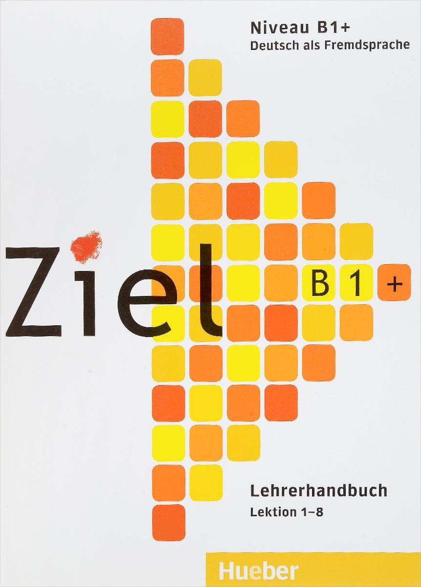 Ziel B1+: Deutsch als Fremdsprache: Lehrerhandbuch: Lektion 1-8