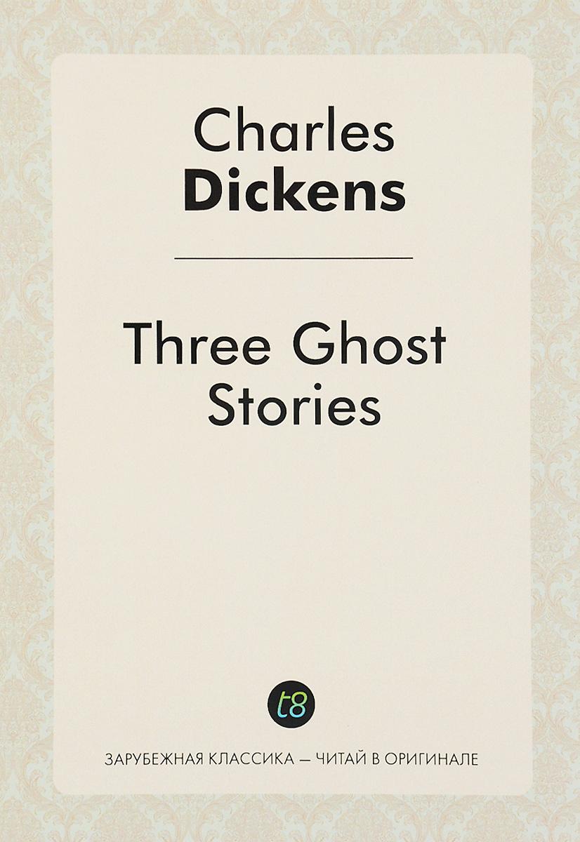 Three Ghost Stories. Истории трех привидений. Ч. Диккенс