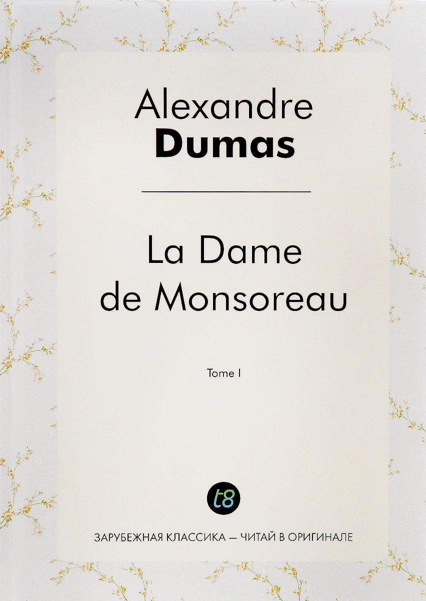 La Dame de Monsoreau. Tome 1 / Графиня де Монсоро. Том 1