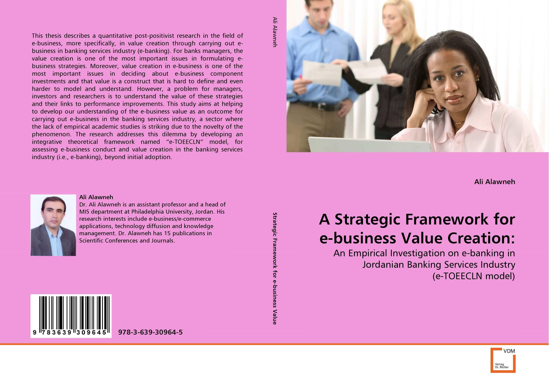 A Strategic Framework for e-business Value Creation: