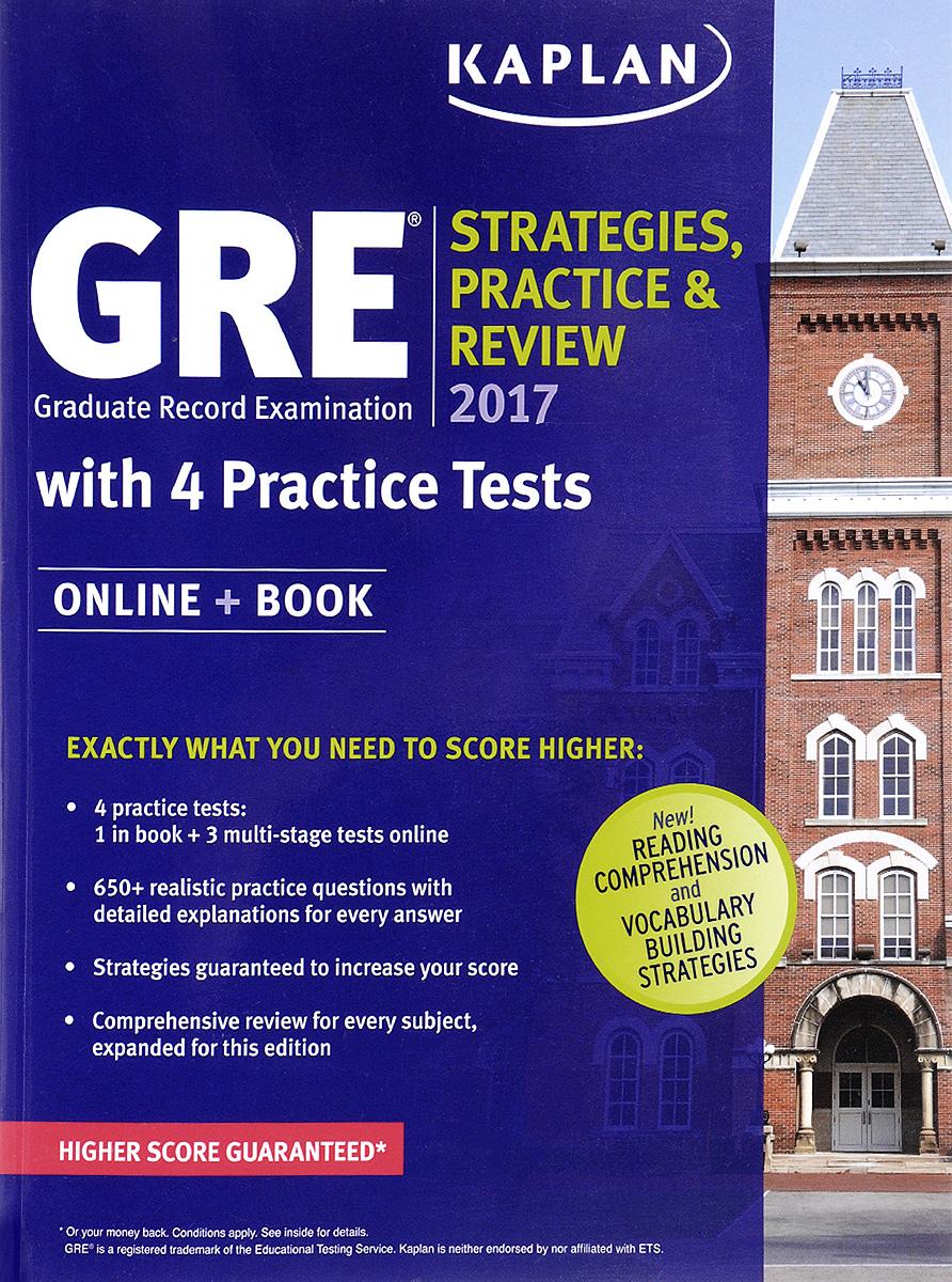 Kaplan GRE 2017: Strategies, Practice & Review with 4 Practice Tests: Online + Book
