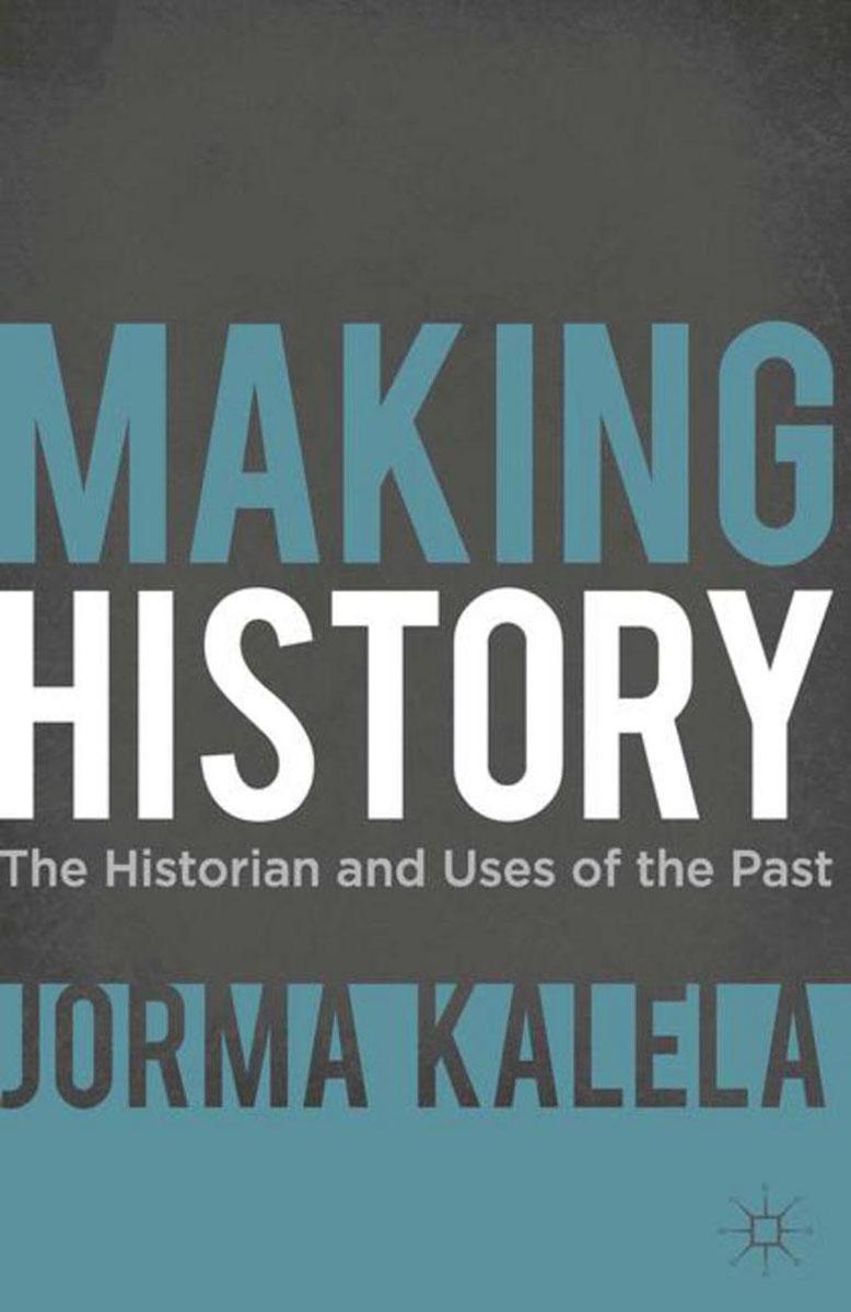 Jorma Kalela Making History sahar bazzaz forgotten saints – history power and politics in the making of modern morocco