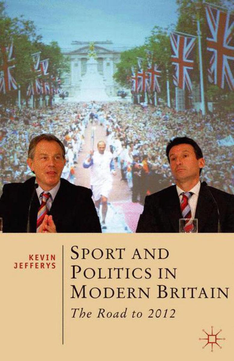 Kevin Jefferys Sport and Politics in Modern Britain sahar bazzaz forgotten saints – history power and politics in the making of modern morocco