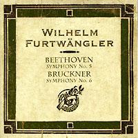 Wilhelm Furtwangler. Beethoven. Symphony No.5. Bruckner. Symphony No.6 2006 Audio CD