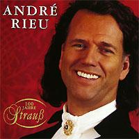 Andre Rieu. 100 Jahre Strauss