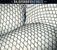 Bajofondo. Mar Dulce 2007 Audio CD