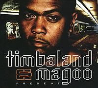 Timbaland & Magoo. Present