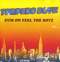 Torpedo Boyz. Cum On Feel The Boyz