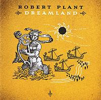 Robert Plant. Dreamland