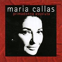 Maria Callas. Primadonna Assoluta