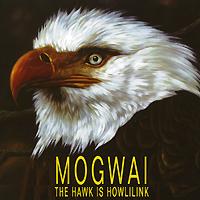 Mogwai. The Hawk Is Hawling
