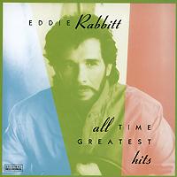 Eddie Rabbitt. All Time Greatest Hits