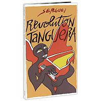 Serguei. Revolution Tanguera