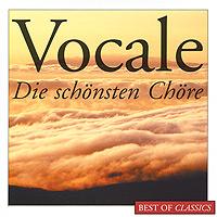 Vocale. Die Schonsten Chore