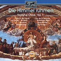 Die Himmel Ruhmen. Fesliche Chore, Vol. 1