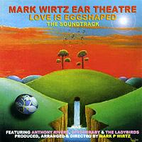 Mark Wirtz Ear Theatre. Love Is Eggshaped