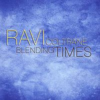 Ravi Coltrane. Blending Times