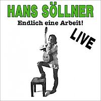 Hans Sollner. Endlich Eine Arbeit! Live