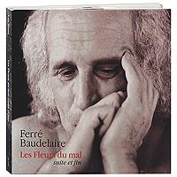 Leo Ferre. Les Fleurs Du Mal (Suite Et Fin) 2010 Audio CD
