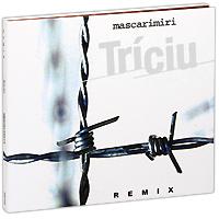Mascarimiri. Triciu. Remix