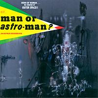 Man Or Astro-Man? Is It... Man Or Astro-Man?
