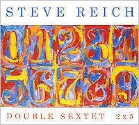 Steve Reich. Double Sextet / 2x5