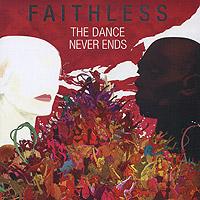 Faithless. The Dance Never Ends (2 CD) 2010 2 Audio CD