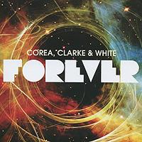 Corea, Clarke & White. Forever (2 CD)