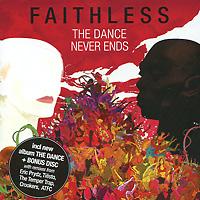 Faithless. The Dance Never Ends (2 CD) 2011 2 Audio CD