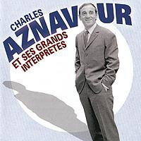 Charles Aznavour. Et Ses Grands Interpretes