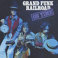 Grand Funk Railroad. On Time