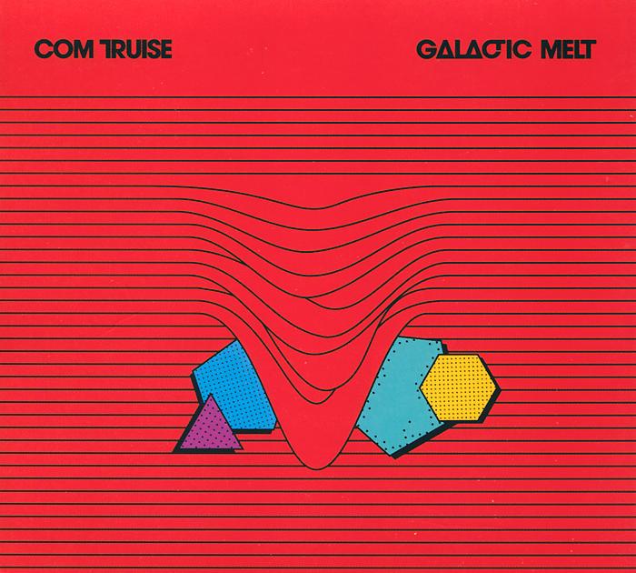 Com Truise. Galactic Melt